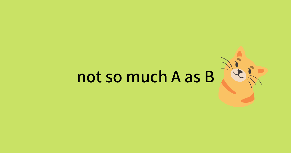 not so much A as B